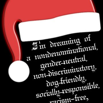 I'm dreaming of  a nondenominational,  gender-neutral,  non-discriminatory,  dog-friendly,  socially-responsible,  racism-free,  Feminist  Christmas. by mensijazavcevic
