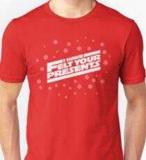 "Star Wars Christmas ""I Have Felt Your Presents""  T-Shirt"