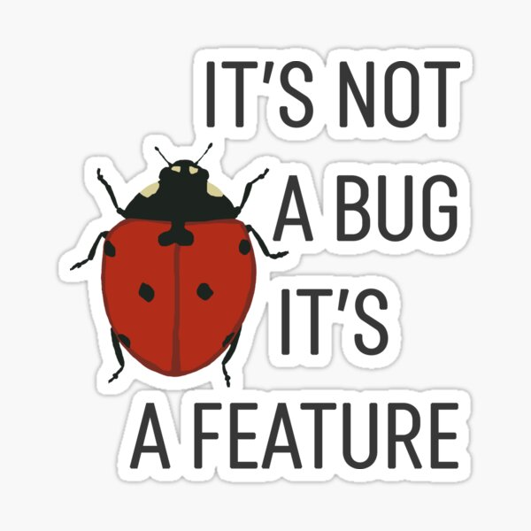 it's not a bug it's a feature Sticker