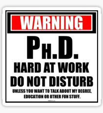 Warning Ph.D. Hard At Work Do Not Disturb Sticker