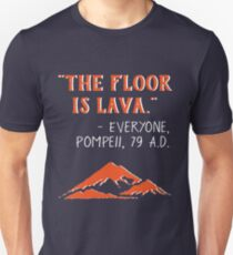 Camiseta unisex The Floor is Lava - Everyone Pompeii, 79 AD Funny History