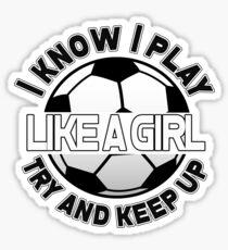 I Know I Play Like A Girl, Try And Keep Up Sticker
