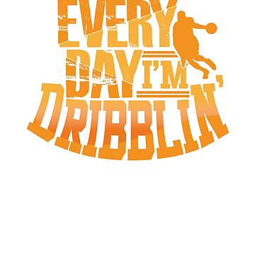Every Day I'm Dribblin' Basketball by mujhanyzek