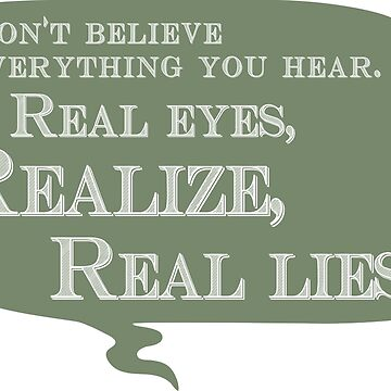 Real Eyes Realize Real Lies by AlternativeArt