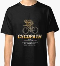 Cycopath Funny Cycling Lover Gift Classic T-Shirt