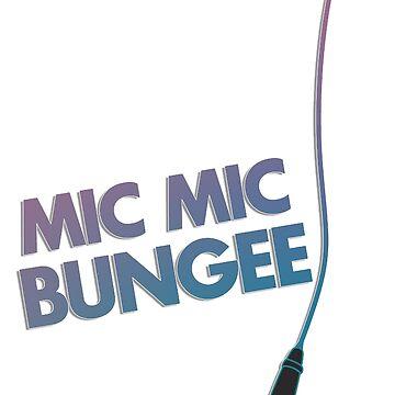 MIC MIC BUNGEE by Sedated-Sanity