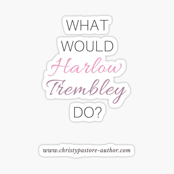 What would Harlow Trembley do? Sticker