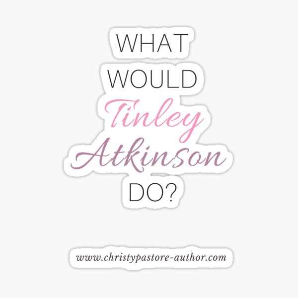 What would Tinley Atkinson do? Sticker
