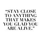 """Stay Close to Anything That Makes You Glad To Be Alive"" by Noah  Waters"