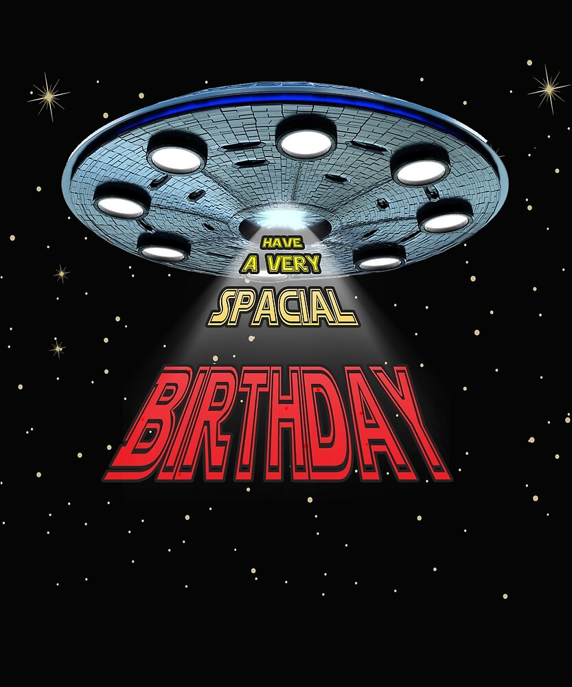 Sci Fi Lover Birthday Gift Have A Very Spacial By Joshua Rodriguez