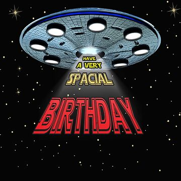 Sci-Fi lover Birthday Gift -Have a Very Spacial Birthday by WeaponizedPigs