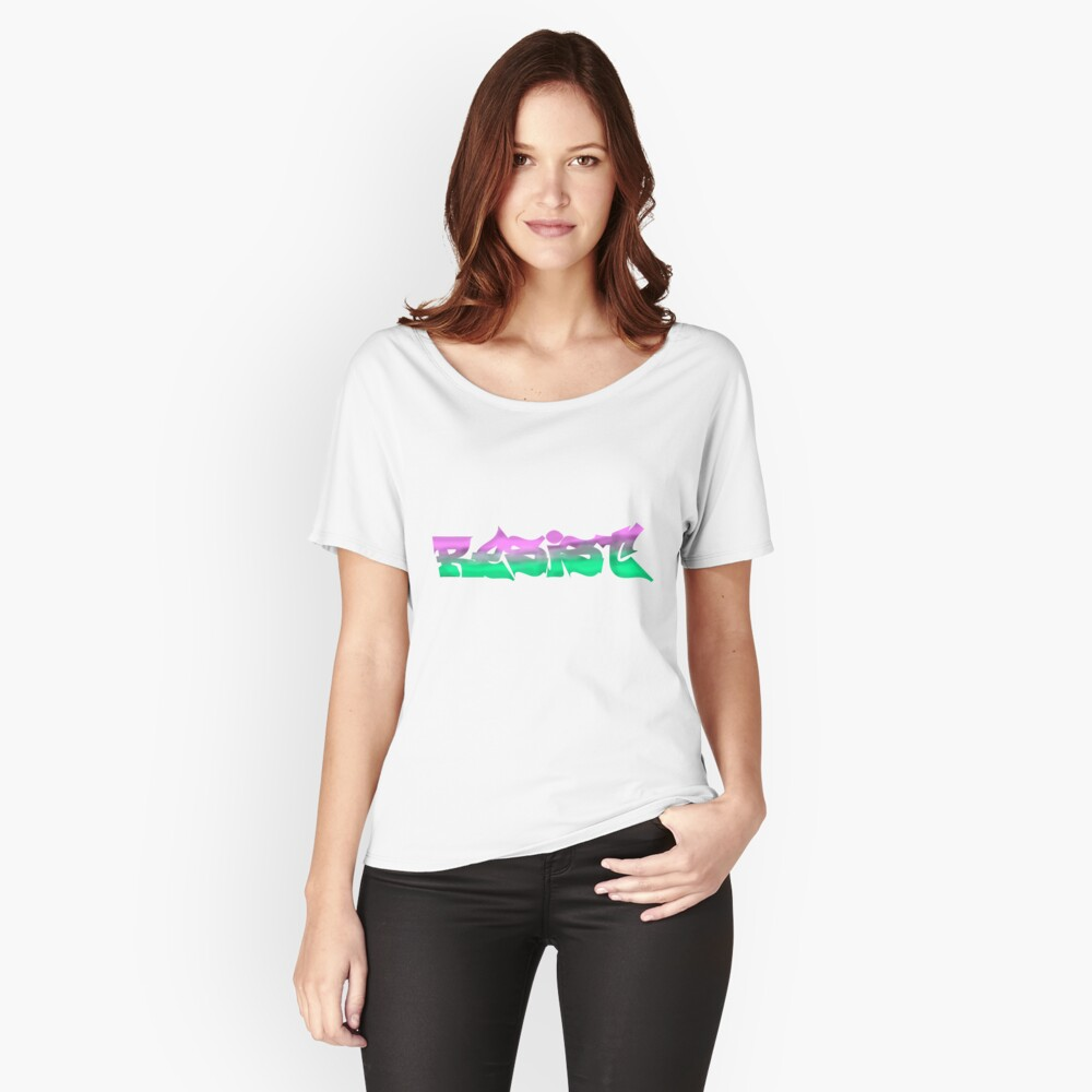 Resist fascism, oppression and bigotry Women's Relaxed Fit T-Shirt Front