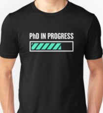 PhD In Progress Unisex T-Shirt