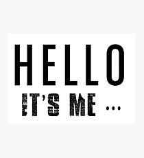 HELLO, It's me... Photographic Print