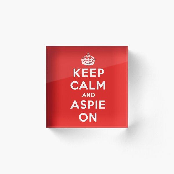 Keep Calm and Aspie On Acrylic Block