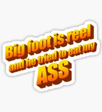 Big Foot Is Reel And He Tried To Eat My ASS. NOT CLICKBAIT!! 2017 Sticker