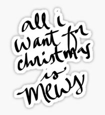 all i want for christmas is mews Sticker