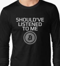 Should've Listened To Me Bitcoin Crypto HODL BTC T-Shirt Long Sleeve T-Shirt