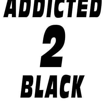 Addicted to Black by Basement Mastermind by BasementMaster