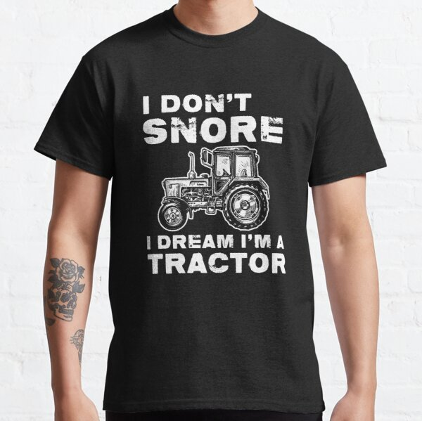 I Don't Snore I Dream I'm A Tractor T-Shirt Funny Gift Classic T-Shirt
