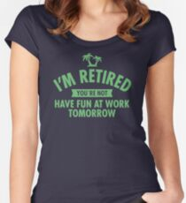 I'm Retired You Re Not Have Fun At Work Tomorrow JD156 Trending Women's Fitted Scoop T-Shirt