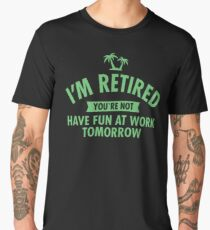 I'm Retired You Re Not Have Fun At Work Tomorrow JD156 Trending Men's Premium T-Shirt