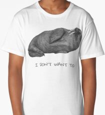I Don't Want To | Lazy Walrus Long T-Shirt