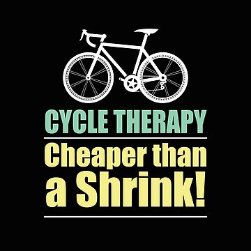 Cycling Funny Design - Cycle Therapy Cheaper Than A Shrink by kudostees
