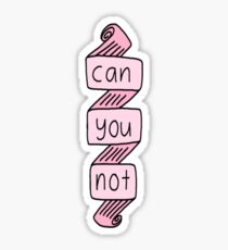 Can u not.  Sticker