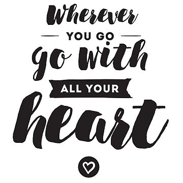 Quotes Typo - Wherever You Go - Go With All Your Heart by Skullz23