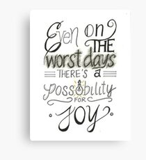Even on the worst days there's a possibility for joy Canvas Print