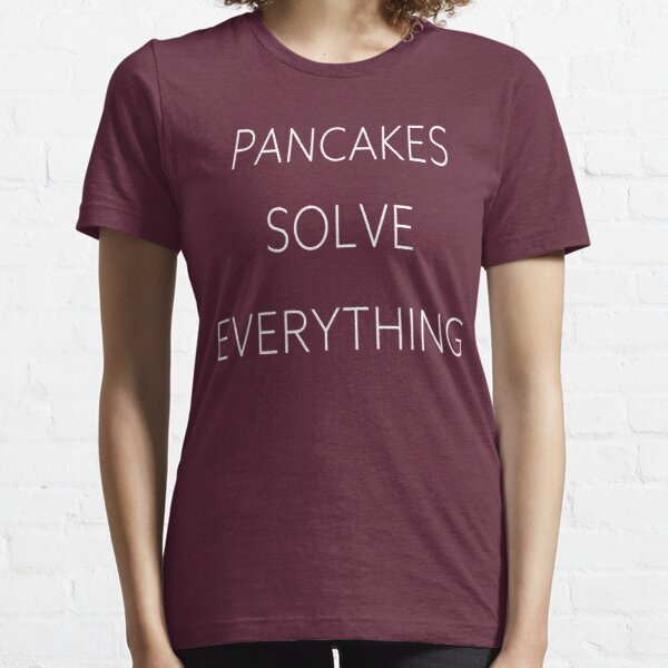 Pancakes Solve Everything Essential T-Shirt