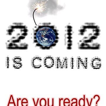 2012 is coming by stevewyburn