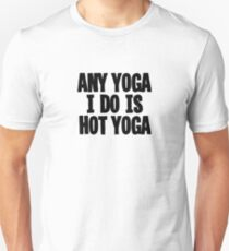 Any Yoga I Do Is Hot Yoga - Funny Yoga Sticker T-Shirt Pillow Unisex T-Shirt