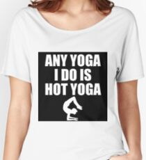any yoga I do is hot yoga Women's Relaxed Fit T-Shirt
