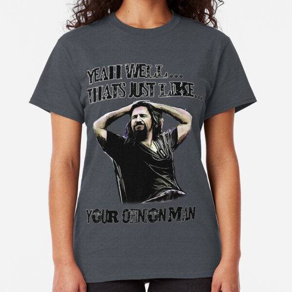 thats just your opinion man Classic T-Shirt