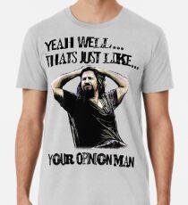 das ist nur deine Meinung, Mann Premium T-Shirt