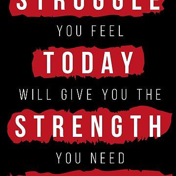 Struggle today, strength tomorrow by udesignstudio