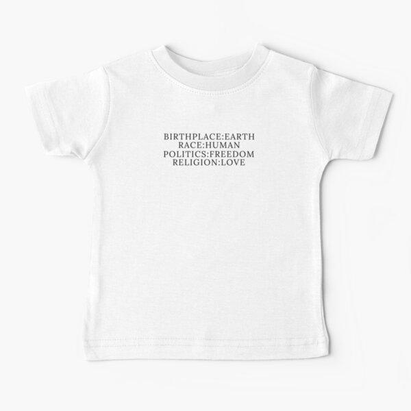 Birthplace:Earth Race:Human Politics:Freedom Religion:Love Baby T-Shirt
