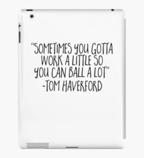Sometimes You Gotta Work A Little - Funny Tom Haverford Sticker T-Shirt Pillow iPad Case/Skin