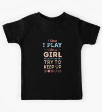 I Know I Play Like A Girl Try To Keep Up Love Sports  Kids T-Shirt