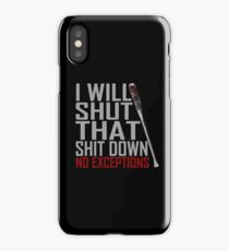 I WILL SHUT THAT SHIT DOWN NO EXCEPTION iPhone Case/Skin
