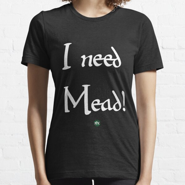 I need Mead! Essential T-Shirt