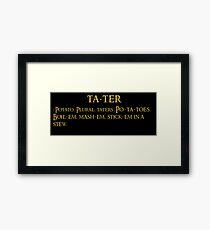 Whats taters aye? Framed Print