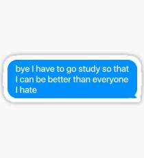 Bye I Have To Go Study - Funny Medical Sticker T-Shirt Pillow Sticker