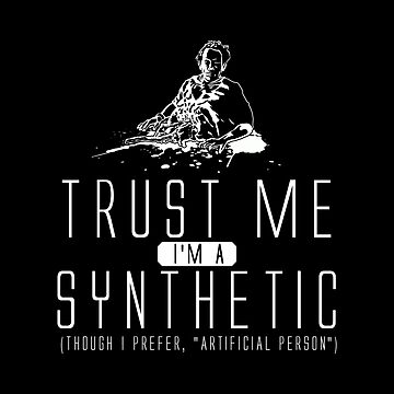 Trust Me, I'm a Synthetic. by CCCDesign