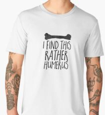 I Find This Humerus - Funny Bone Joke Sticker T-Shirt Pillow Men's Premium T-Shirt