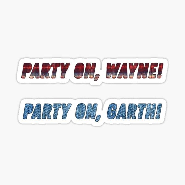 wayne's world - party on wayne, party on garth quote sticker Sticker