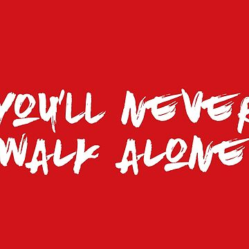 You'll Never Walk Alone by uniquepeople
