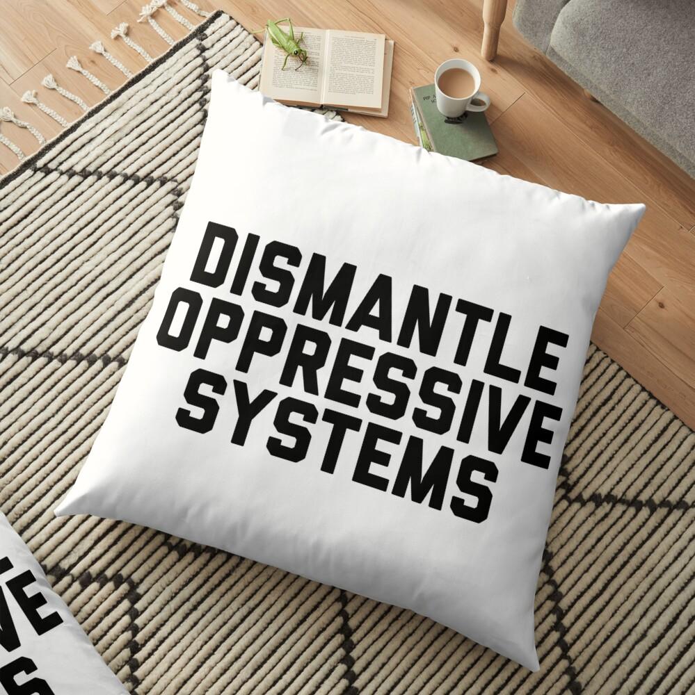 Dismantle Oppressive Systems Floor Pillow